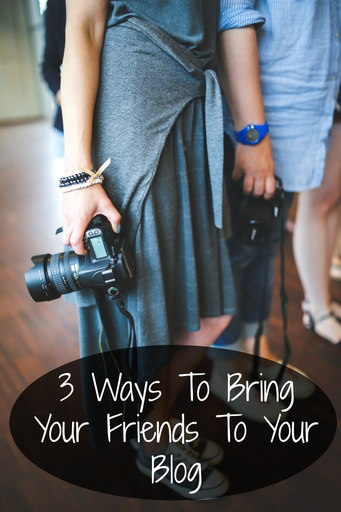 3 Ways To Bring Your Friends To Your Blog